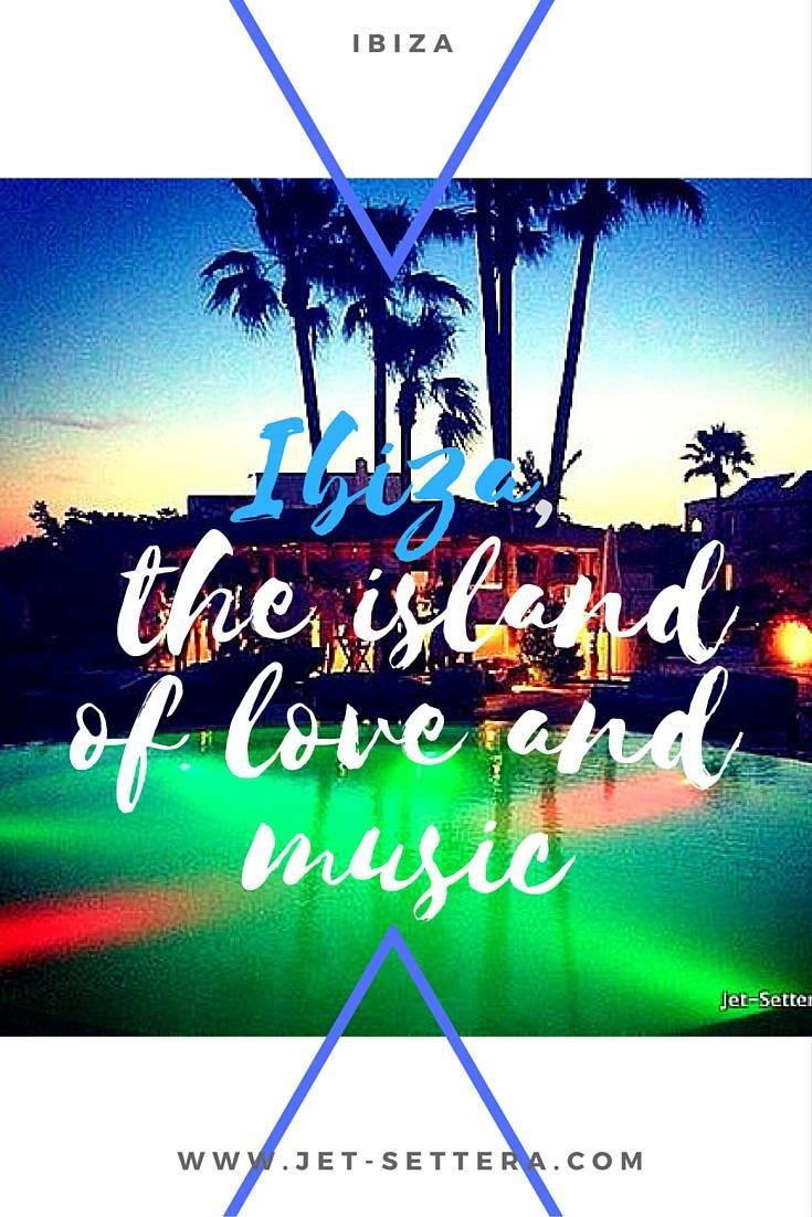 Ibiza - The Island of Love, Freedom and Music | Ibiza Spain | Things To Do In Ibiza | Jet-settera Travel Blog | Ibiza Travel Tips